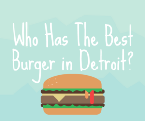 Who Has The Best Burger in Detroit