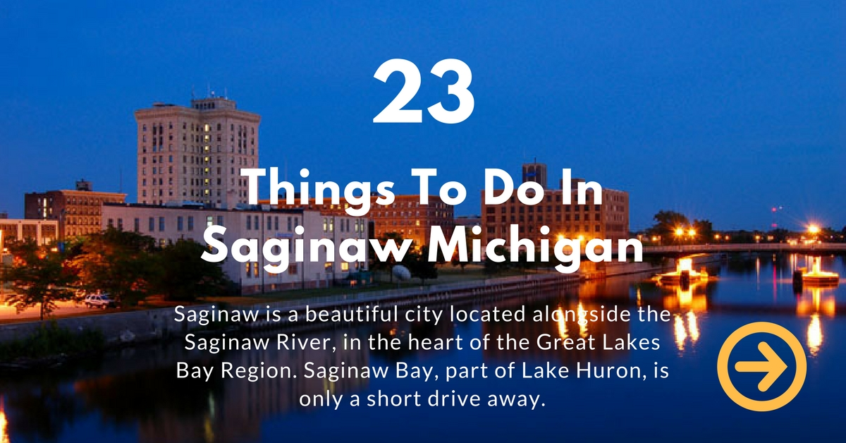 23 Things To Do In Saginaw Michigan In 2017